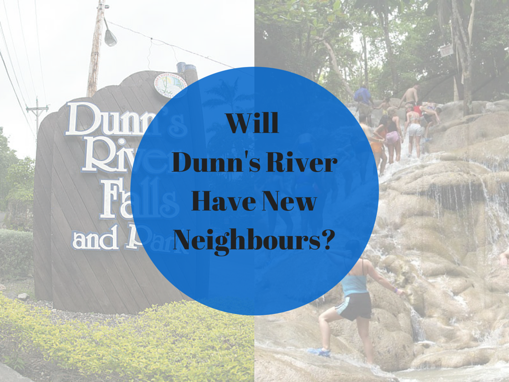Will Dunn's River Have New Neighbours-