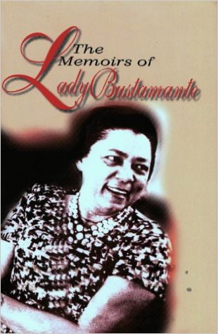 f8f182351ae1 The Memoirs of Lady Bustamante by Ken Jones. Gladys Bustamante has been an  observer of Jamaica s ...