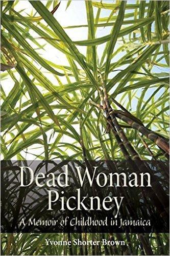 9b13167a3d96 Dead Woman Pickney  A Memoir of Childhood in Jamaica by Yvonne Shorter Brown